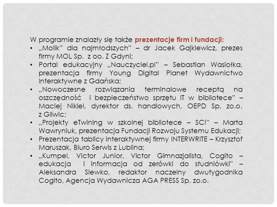 W programie znalazły się także prezentacje firm i fundacji: Molik dla najmłodszych – dr Jacek Gajkiewicz, prezes firmy MOL Sp. z oo. Z Gdyni; Portal e