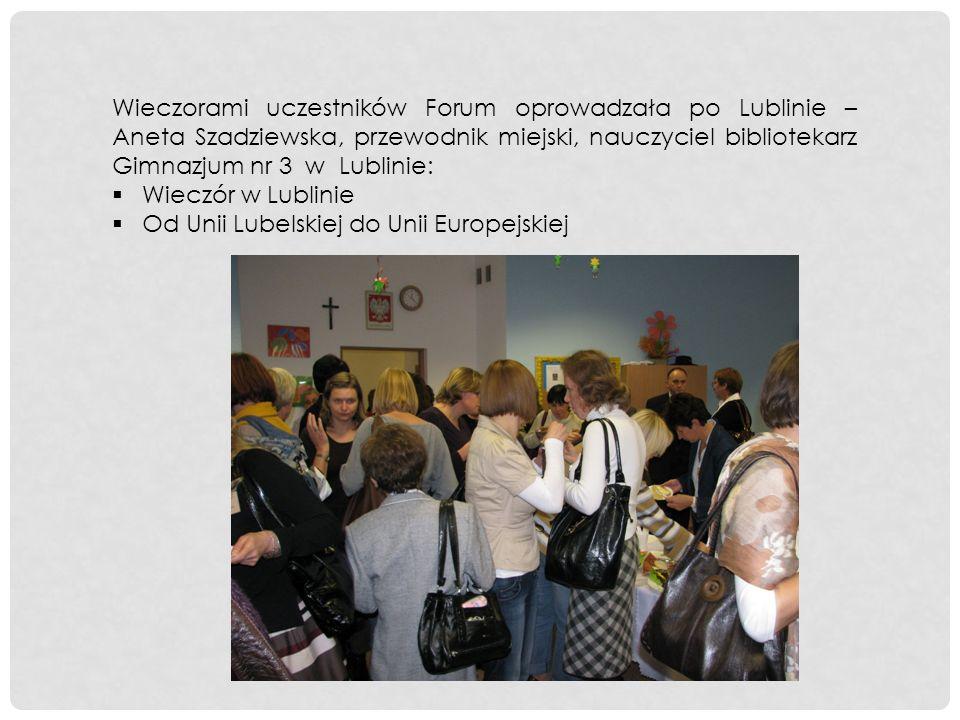 Wieczorami uczestników Forum oprowadzała po Lublinie – Aneta Szadziewska, przewodnik miejski, nauczyciel bibliotekarz Gimnazjum nr 3 w Lublinie: Wiecz