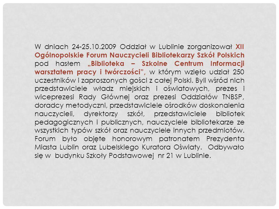 W dniach 24-25.10.2009 Oddział w Lublinie zorganizował XII Ogólnopolskie Forum Nauczycieli Bibliotekarzy Szkół Polskich pod hasłem Biblioteka – Szkoln