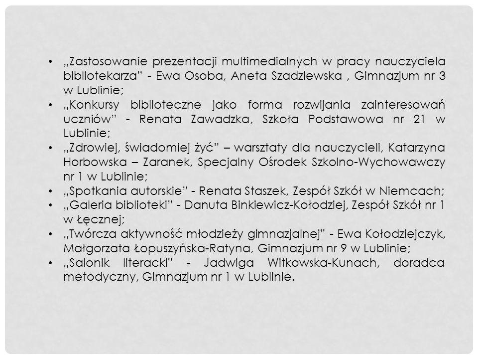 Zastosowanie prezentacji multimedialnych w pracy nauczyciela bibliotekarza - Ewa Osoba, Aneta Szadziewska, Gimnazjum nr 3 w Lublinie; Konkursy bibliot