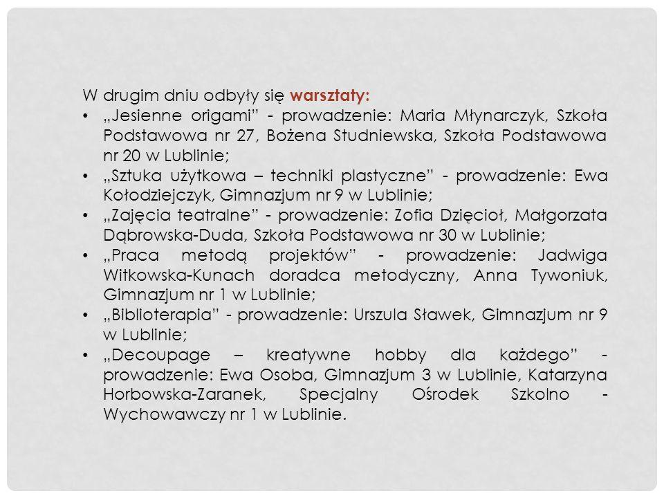 W drugim dniu odbyły się warsztaty: Jesienne origami - prowadzenie: Maria Młynarczyk, Szkoła Podstawowa nr 27, Bożena Studniewska, Szkoła Podstawowa n