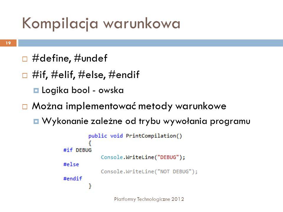 Kompilacja warunkowa Platformy Technologiczne 2012 19 #define, #undef #if, #elif, #else, #endif Logika bool - owska Można implementować metody warunko