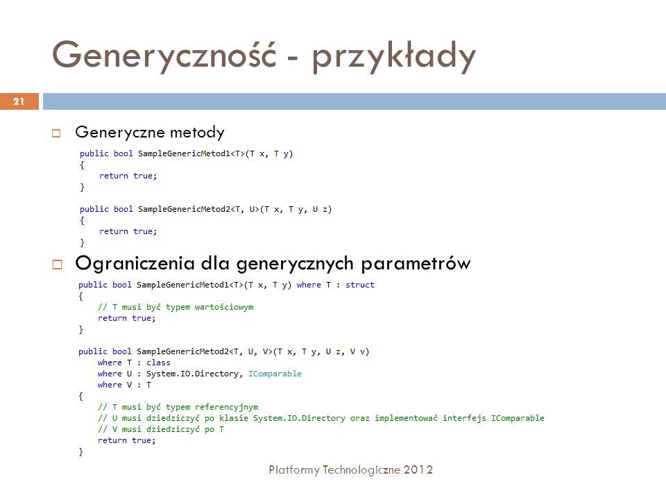 Generyczność - przykłady Platformy Technologiczne 2012 21 Generyczne metody Ograniczenia dla generycznych parametrów