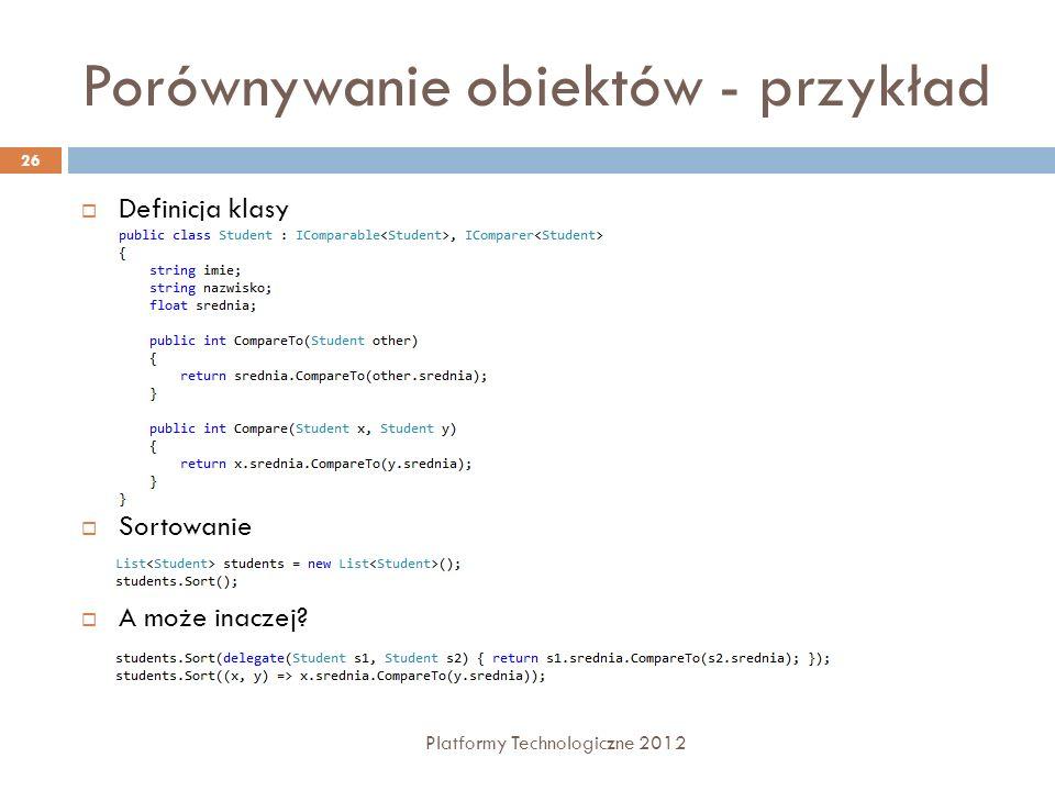 Porównywanie obiektów - przykład Platformy Technologiczne 2012 26 Definicja klasy Sortowanie A może inaczej?