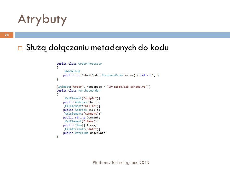 Atrybuty Platformy Technologiczne 2012 28 Służą dołączaniu metadanych do kodu