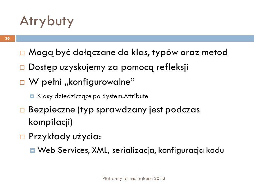 Atrybuty Platformy Technologiczne 2012 29 Mogą być dołączane do klas, typów oraz metod Dostęp uzyskujemy za pomocą refleksji W pełni konfigurowalne Kl
