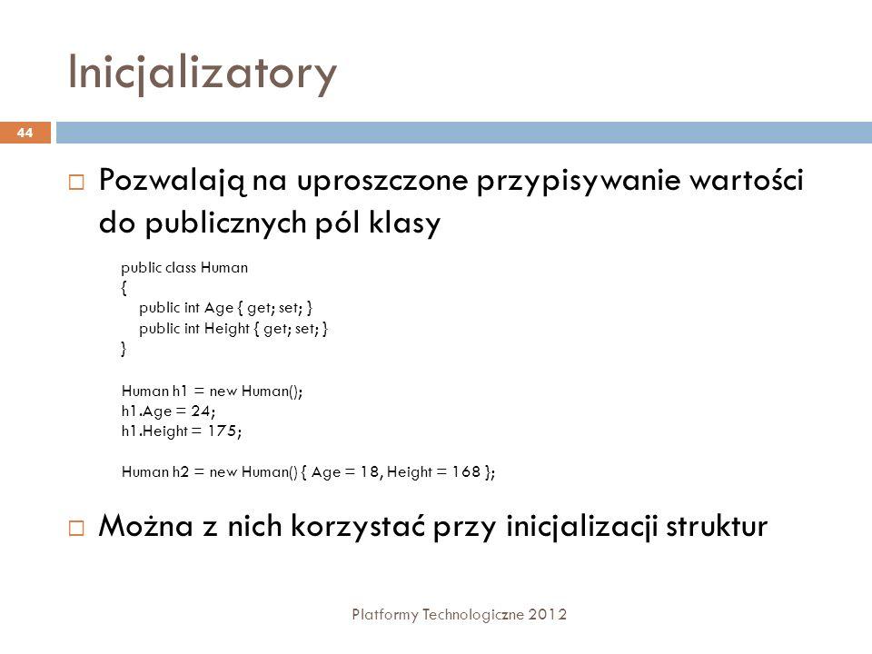 Inicjalizatory Platformy Technologiczne 2012 44 Pozwalają na uproszczone przypisywanie wartości do publicznych pól klasy Można z nich korzystać przy i