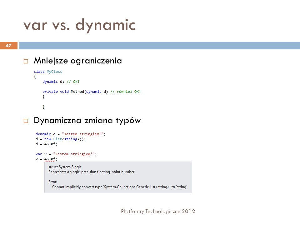 var vs. dynamic Platformy Technologiczne 2012 47 Mniejsze ograniczenia Dynamiczna zmiana typów