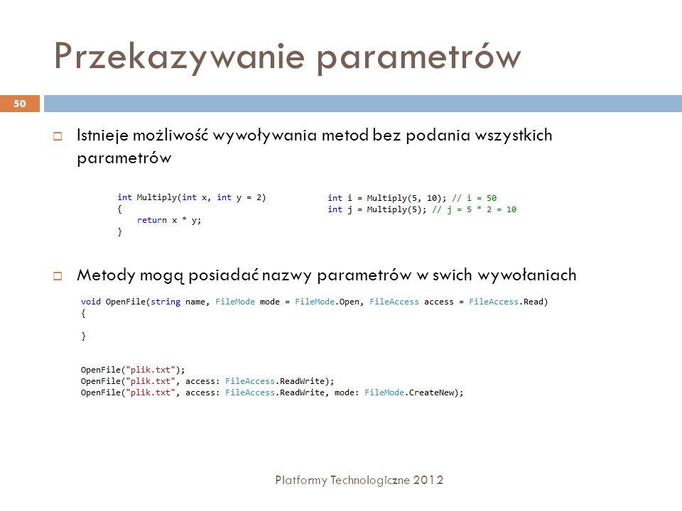 Przekazywanie parametrów Platformy Technologiczne 2012 50 Istnieje możliwość wywoływania metod bez podania wszystkich parametrów Metody mogą posiadać