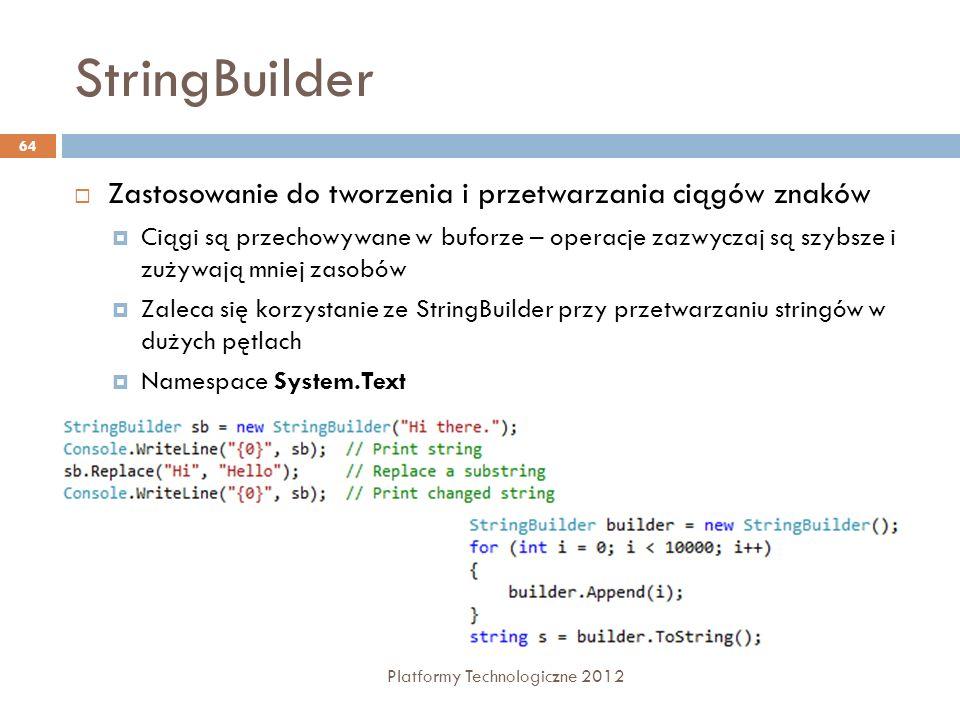 StringBuilder Platformy Technologiczne 2012 64 Zastosowanie do tworzenia i przetwarzania ciągów znaków Ciągi są przechowywane w buforze – operacje zaz