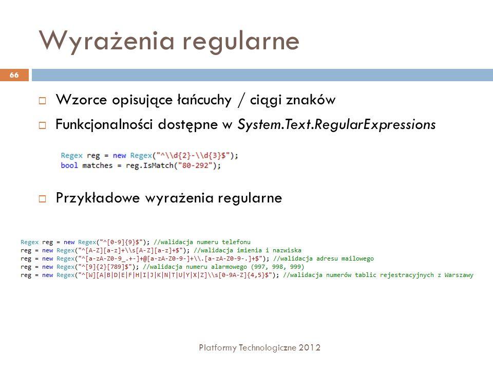Wyrażenia regularne Platformy Technologiczne 2012 66 Wzorce opisujące łańcuchy / ciągi znaków Funkcjonalności dostępne w System.Text.RegularExpression