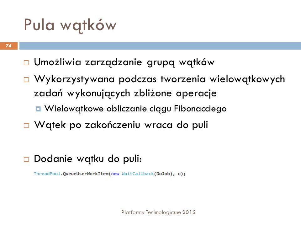 Pula wątków Platformy Technologiczne 2012 74 Umożliwia zarządzanie grupą wątków Wykorzystywana podczas tworzenia wielowątkowych zadań wykonujących zbl