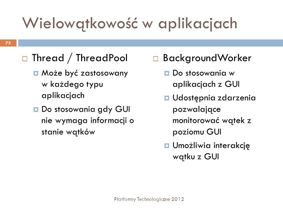 Wielowątkowość w aplikacjach Thread / ThreadPool Może być zastosowany w każdego typu aplikacjach Do stosowania gdy GUI nie wymaga informacji o stanie