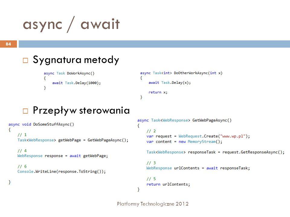 async / await Platformy Technologiczne 2012 84 Sygnatura metody Przepływ sterowania
