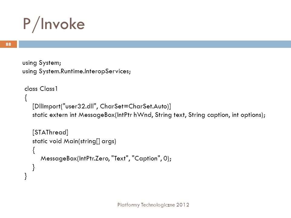 P/Invoke Platformy Technologiczne 2012 88 using System; using System.Runtime.InteropServices; class Class1 { [DllImport(