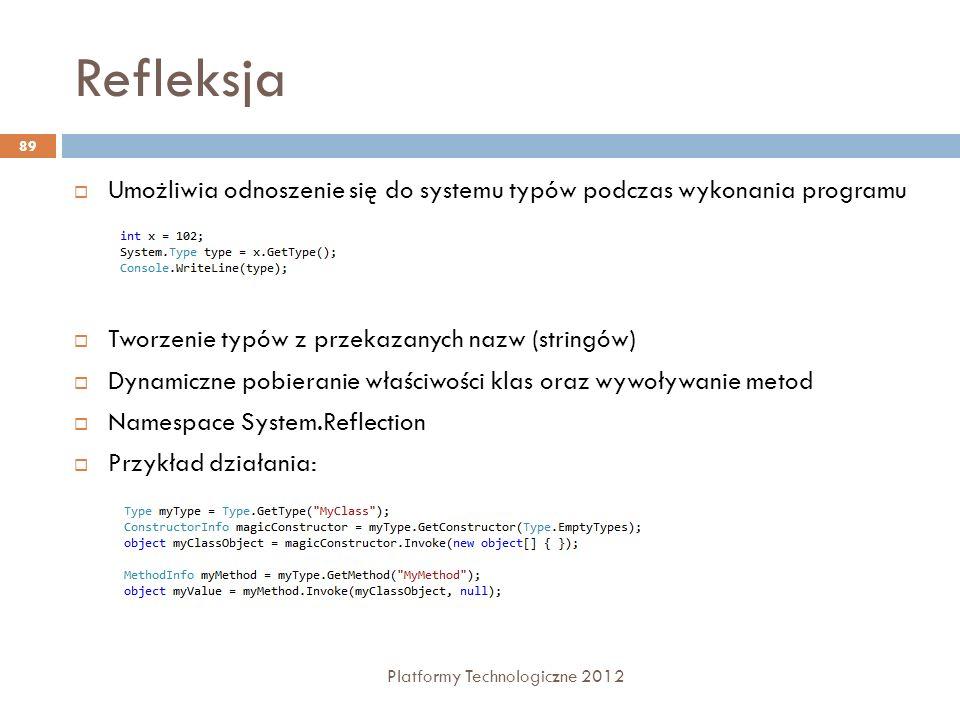Refleksja Platformy Technologiczne 2012 89 Umożliwia odnoszenie się do systemu typów podczas wykonania programu Tworzenie typów z przekazanych nazw (s