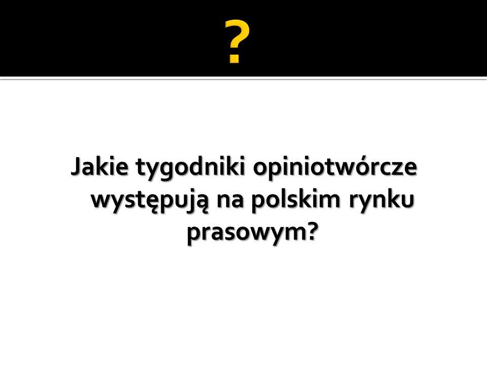 Jakie tygodniki opiniotwórcze występują na polskim rynku prasowym?