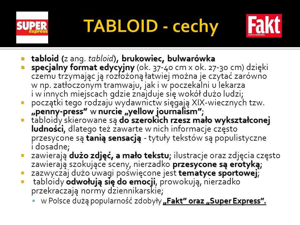 tabloid (brukowiec, bulwarówka tabloid (z ang. tabloid), brukowiec, bulwarówka specjalny format edycyjny specjalny format edycyjny (ok. 37-40 cm x ok.