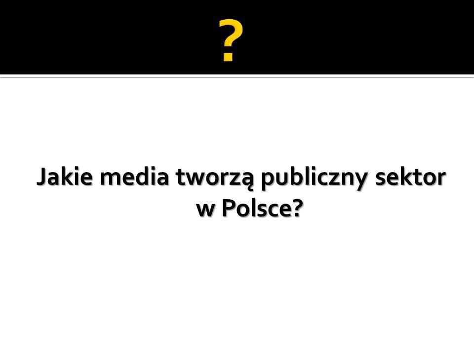Jakie media tworzą publiczny sektor w Polsce?