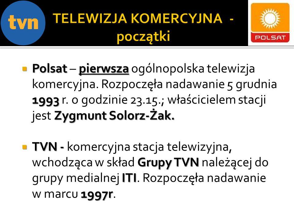 Polsat pierwsza 1993 Zygmunt Solorz-Żak. Polsat – pierwsza ogólnopolska telewizja komercyjna. Rozpoczęła nadawanie 5 grudnia 1993 r. o godzinie 23.15.