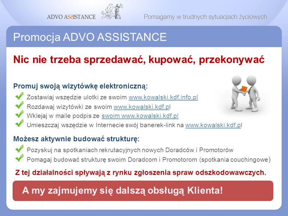 Promocja ADVO ASSISTANCE A my zajmujemy się dalszą obsługą Klienta! Nic nie trzeba sprzedawać, kupować, przekonywać Promuj swoją wizytówkę elektronicz