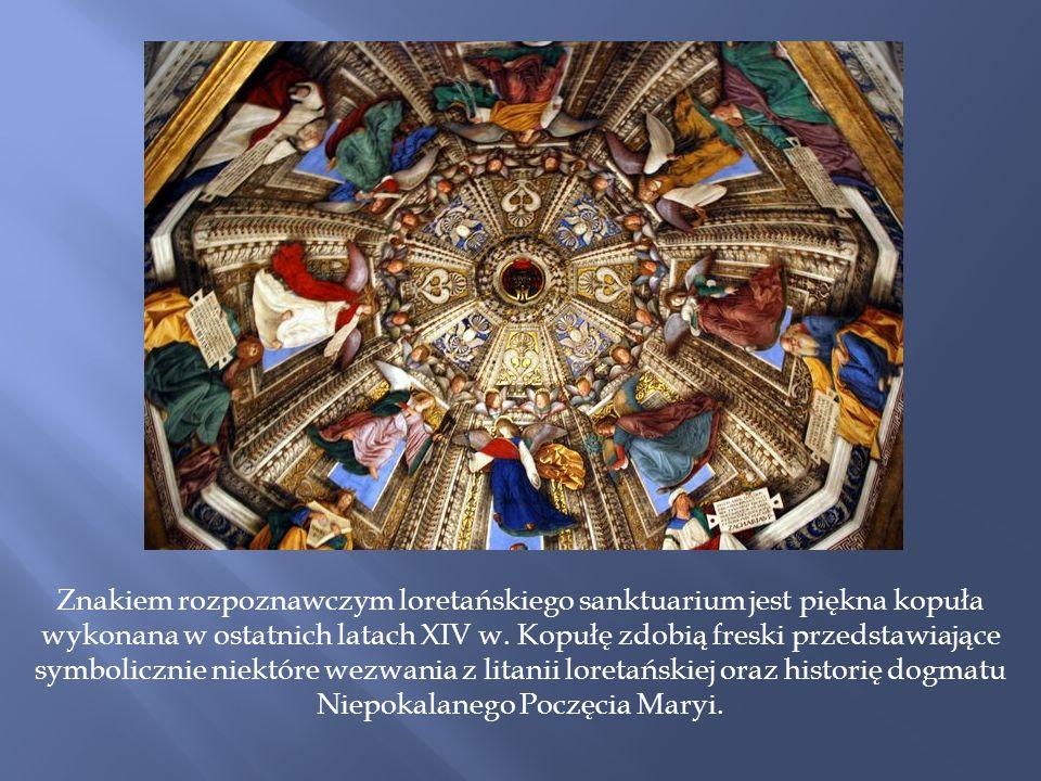 Znakiem rozpoznawczym loretańskiego sanktuarium jest piękna kopuła wykonana w ostatnich latach XIV w.