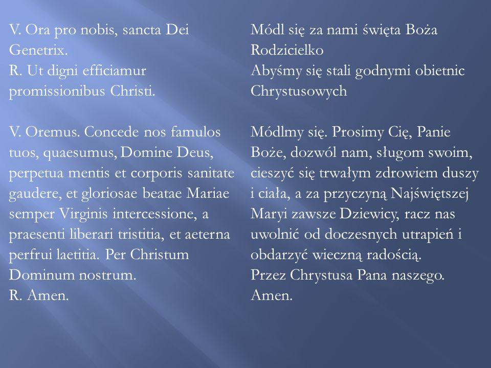 V.Ora pro nobis, sancta Dei Genetrix. R. Ut digni efficiamur promissionibus Christi.