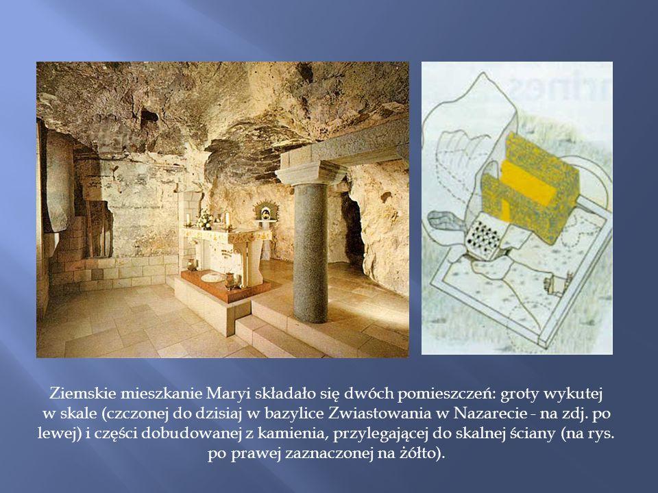 Ziemskie mieszkanie Maryi składało się dwóch pomieszczeń: groty wykutej w skale (czczonej do dzisiaj w bazylice Zwiastowania w Nazarecie - na zdj.
