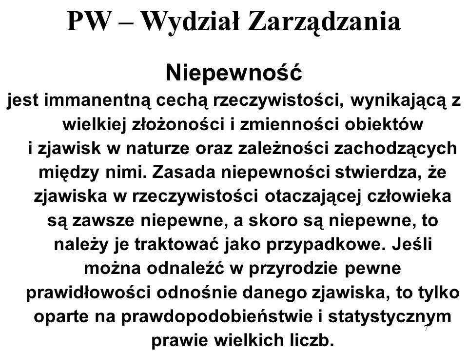 PW – Wydział Zarządzania 7 Niepewność jest immanentną cechą rzeczywistości, wynikającą z wielkiej złożoności i zmienności obiektów i zjawisk w naturze