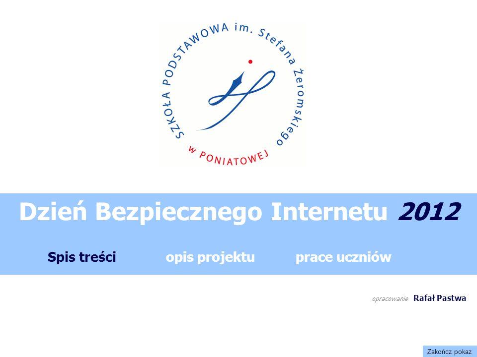 opracowanie Rafał Pastwa Spis treściopis projektuprace uczniów Dzień Bezpiecznego Internetu 2012 Zakończ pokaz