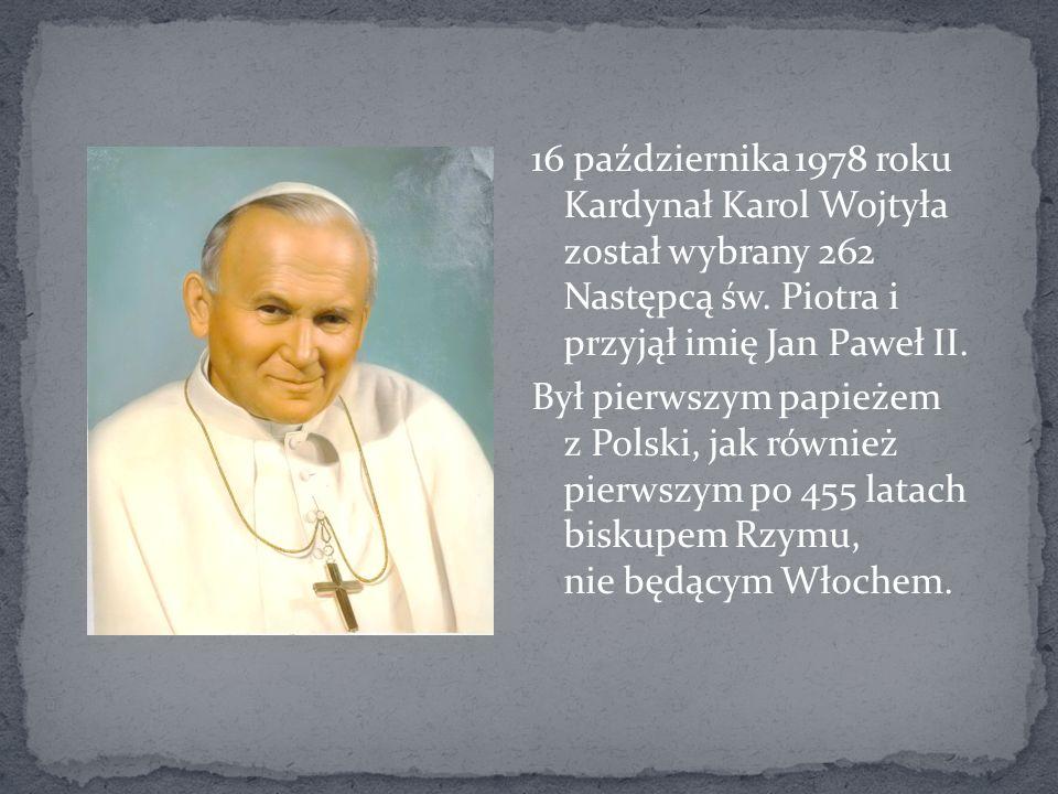 16 października 1978 roku Kardynał Karol Wojtyła został wybrany 262 Następcą św. Piotra i przyjął imię Jan Paweł II. Był pierwszym papieżem z Polski,