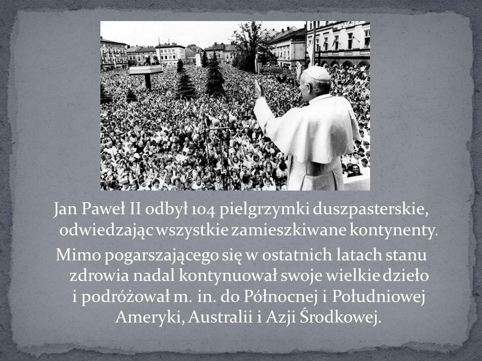 Jan Paweł II odbył 104 pielgrzymki duszpasterskie, odwiedzając wszystkie zamieszkiwane kontynenty. Mimo pogarszającego się w ostatnich latach stanu zd