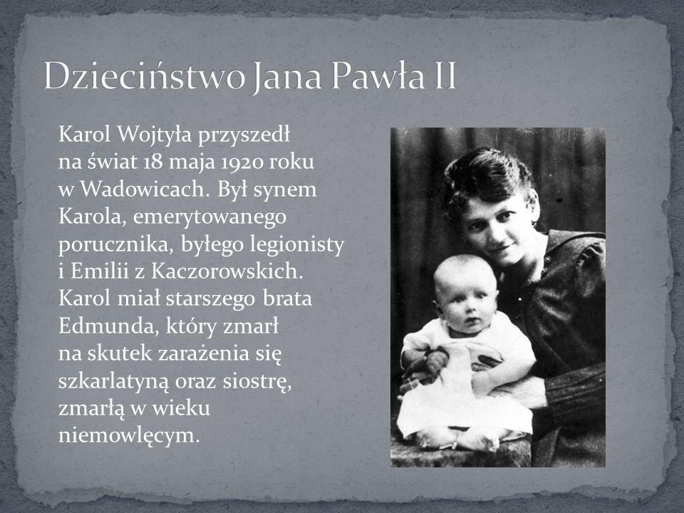 Karol Wojtyła przyszedł na świat 18 maja 1920 roku w Wadowicach. Był synem Karola, emerytowanego porucznika, byłego legionisty i Emilii z Kaczorowskic
