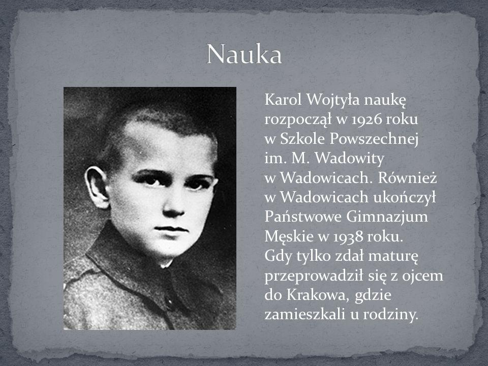 Karol Wojtyła naukę rozpoczął w 1926 roku w Szkole Powszechnej im. M. Wadowity w Wadowicach. Również w Wadowicach ukończył Państwowe Gimnazjum Męskie