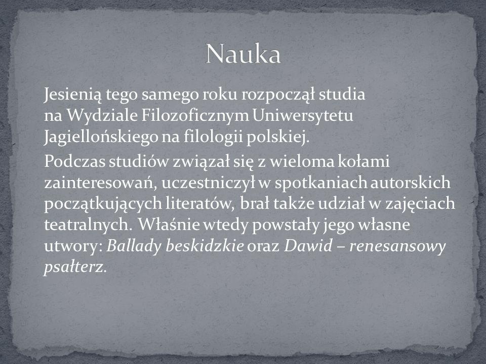 Jesienią tego samego roku rozpoczął studia na Wydziale Filozoficznym Uniwersytetu Jagiellońskiego na filologii polskiej. Podczas studiów związał się z