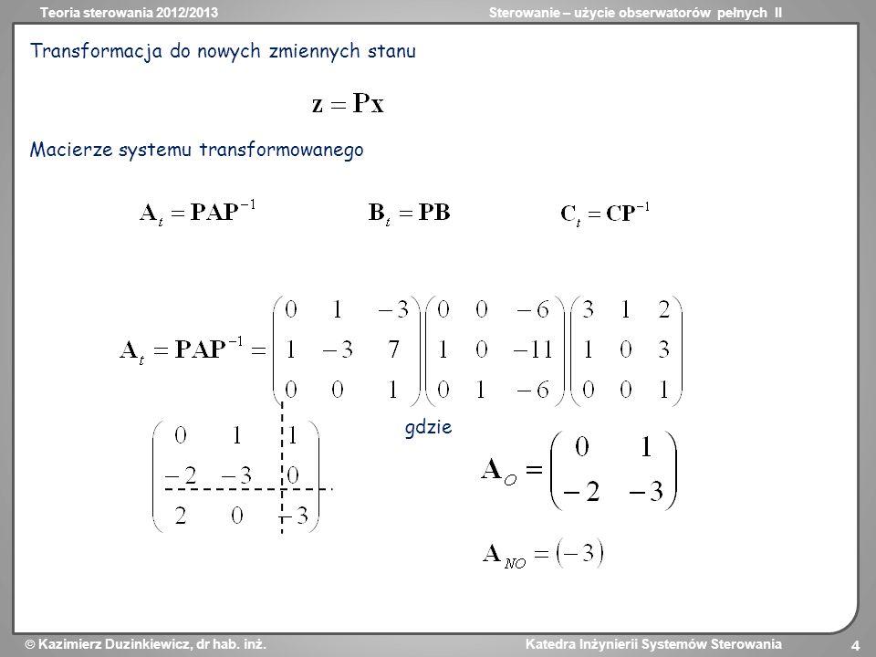 Teoria sterowania 2012/2013Sterowanie – użycie obserwatorów pełnych II Kazimierz Duzinkiewicz, dr hab.