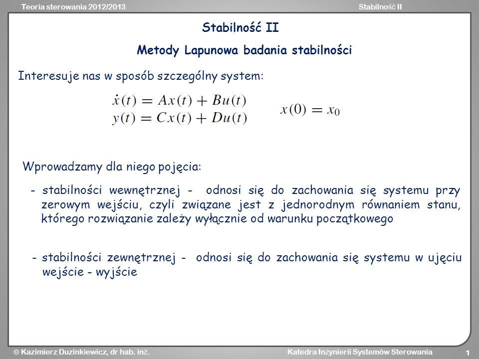 Teoria sterowania 2012/2013Stabilno ść II Kazimierz Duzinkiewicz, dr hab. in ż. Katedra In ż ynierii Systemów Sterowania 1 Stabilność II Metody Lapuno