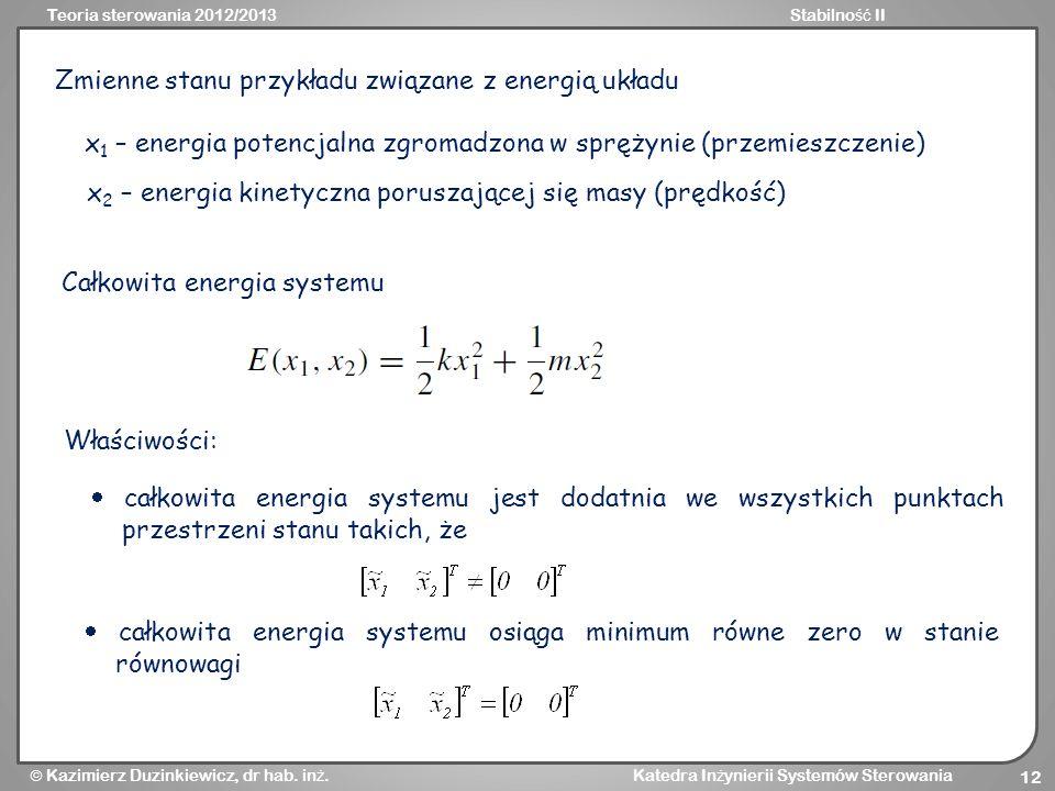 Teoria sterowania 2012/2013Stabilno ść II Kazimierz Duzinkiewicz, dr hab. in ż. Katedra In ż ynierii Systemów Sterowania 12 Zmienne stanu przykładu zw