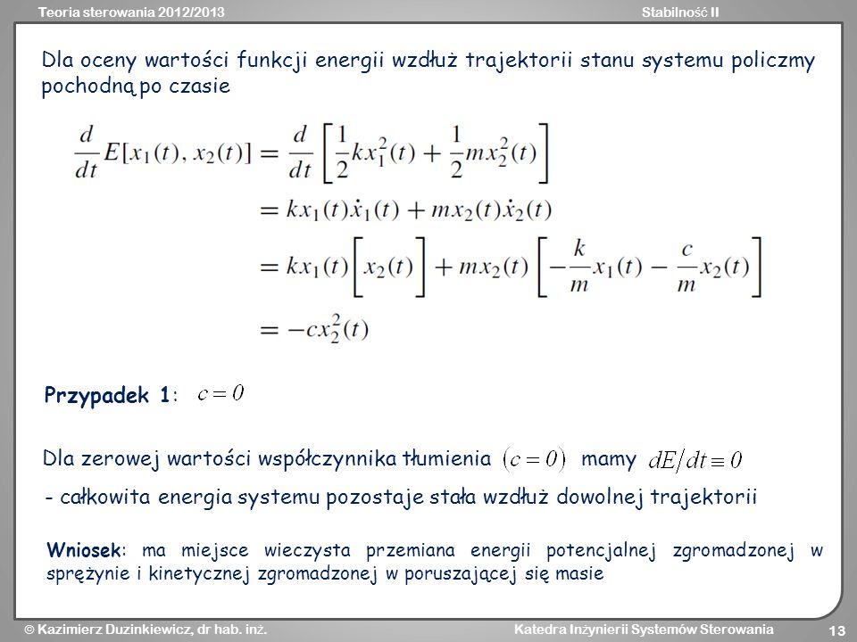 Teoria sterowania 2012/2013Stabilno ść II Kazimierz Duzinkiewicz, dr hab. in ż. Katedra In ż ynierii Systemów Sterowania 13 Dla oceny wartości funkcji