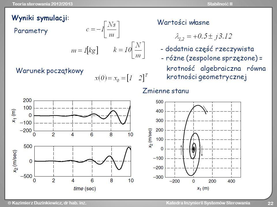 Teoria sterowania 2012/2013Stabilno ść II Kazimierz Duzinkiewicz, dr hab. in ż. Katedra In ż ynierii Systemów Sterowania 22 Wyniki symulacji: Warunek