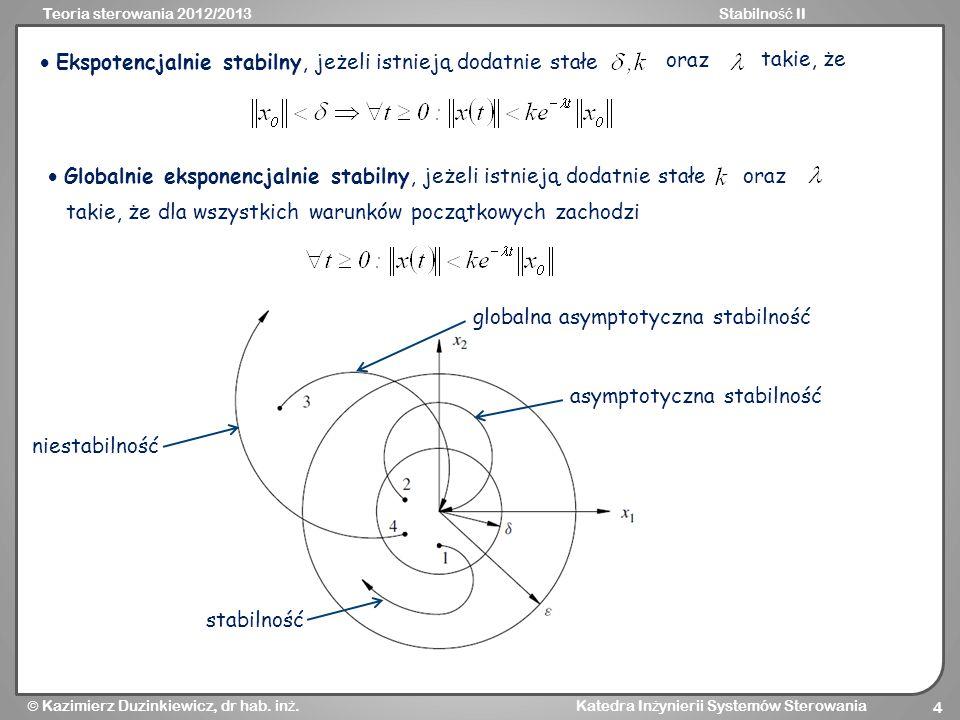 Teoria sterowania 2012/2013Stabilno ść II Kazimierz Duzinkiewicz, dr hab. in ż. Katedra In ż ynierii Systemów Sterowania 4 Ekspotencjalnie stabilny, j