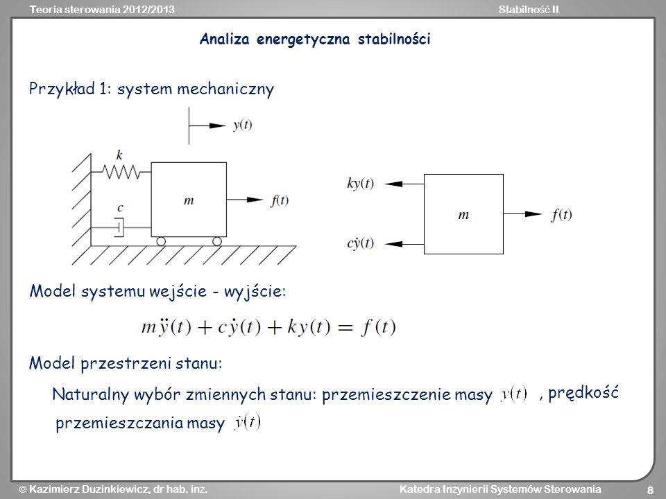 Teoria sterowania 2012/2013Stabilno ść II Kazimierz Duzinkiewicz, dr hab. in ż. Katedra In ż ynierii Systemów Sterowania 8 Przykład 1: system mechanic