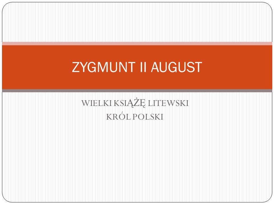 WIELKI KSI ĄŻĘ LITEWSKI KRÓL POLSKI ZYGMUNT II AUGUST