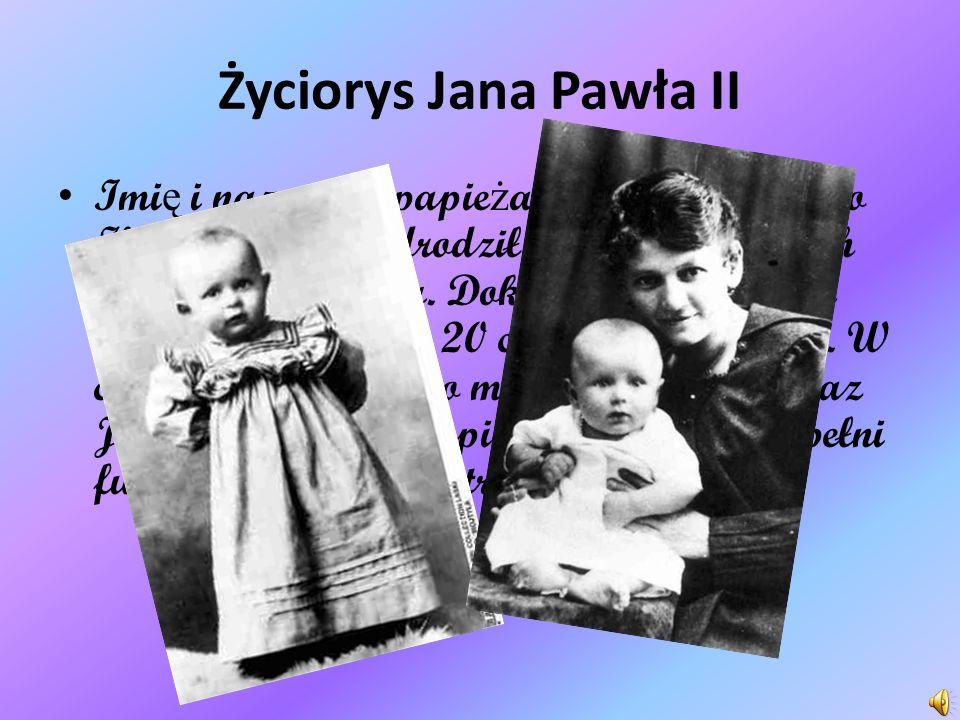 Życiorys Jana Pawła II Imi ę i nazwiska papie ż a Jana Pawła II to Karol Wojtyła.