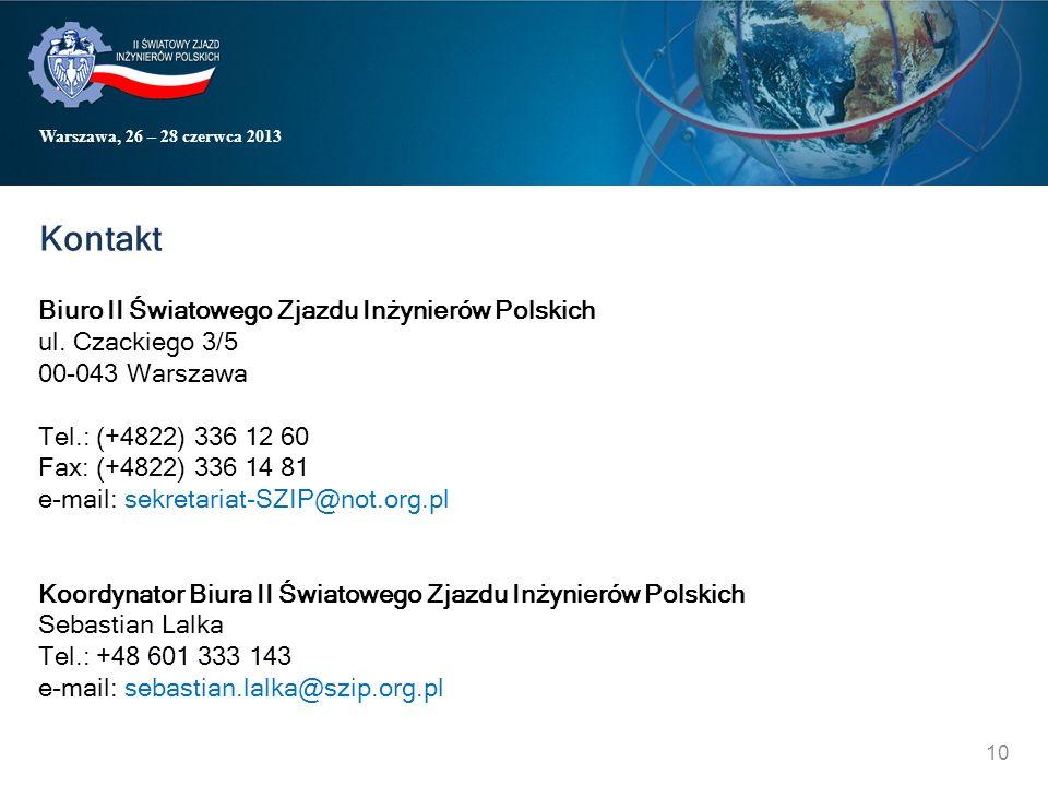 Warszawa, 26 – 28 czerwca 2013 Kontakt Biuro II Światowego Zjazdu Inżynierów Polskich ul. Czackiego 3/5 00-043 Warszawa Tel.: (+4822) 336 12 60 Fax: (
