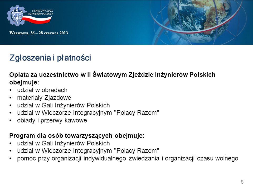 Warszawa, 26 – 28 czerwca 2013 Zgłoszenia i płatności Opłata za uczestnictwo w II Światowym Zjeździe Inżynierów Polskich obejmuje: udział w obradach m