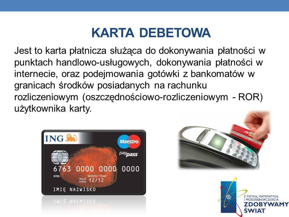 KARTA DEBETOWA Jest to karta płatnicza służąca do dokonywania płatności w punktach handlowo-usługowych, dokonywania płatności w internecie, oraz podej