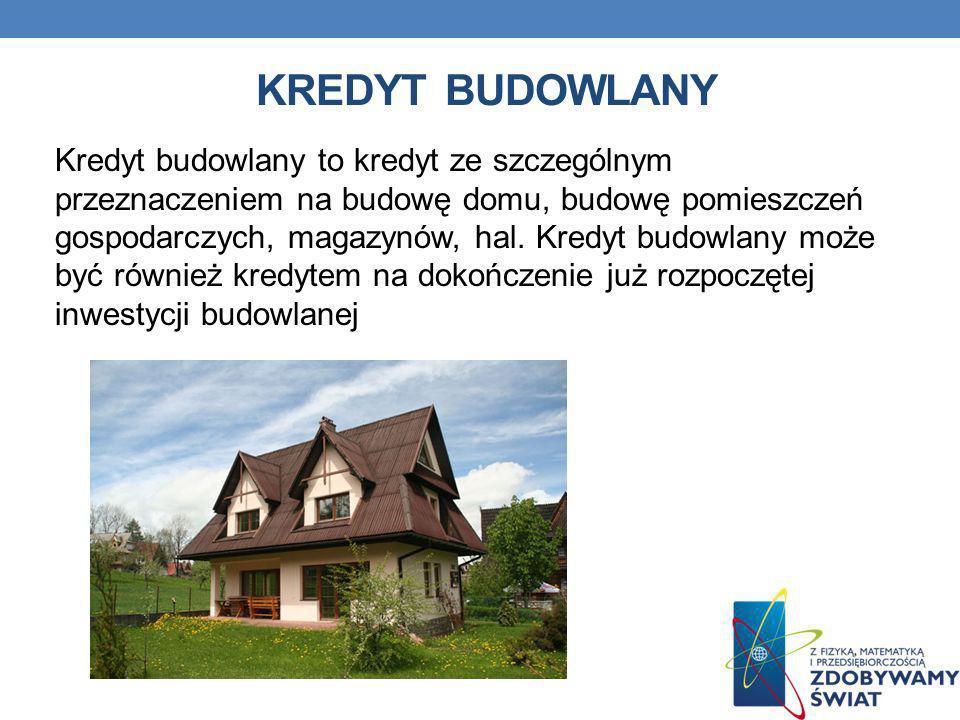 KREDYT BUDOWLANY Kredyt budowlany to kredyt ze szczególnym przeznaczeniem na budowę domu, budowę pomieszczeń gospodarczych, magazynów, hal. Kredyt bud