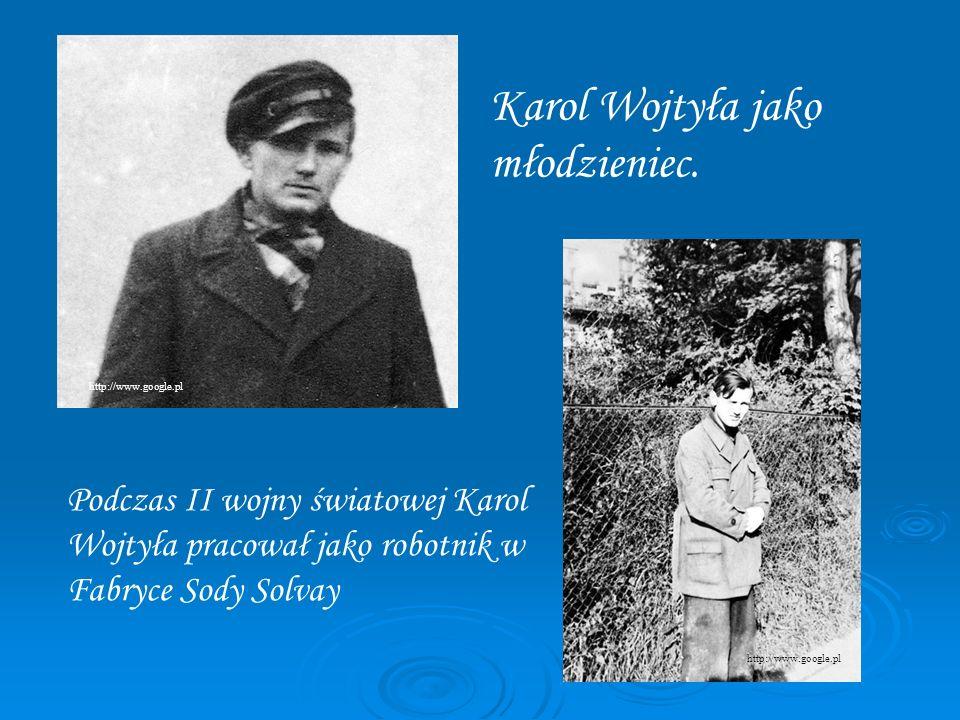 Karol Wojtyła jako młodzieniec. Podczas II wojny światowej Karol Wojtyła pracował jako robotnik w Fabryce Sody Solvay http://www.google.pl