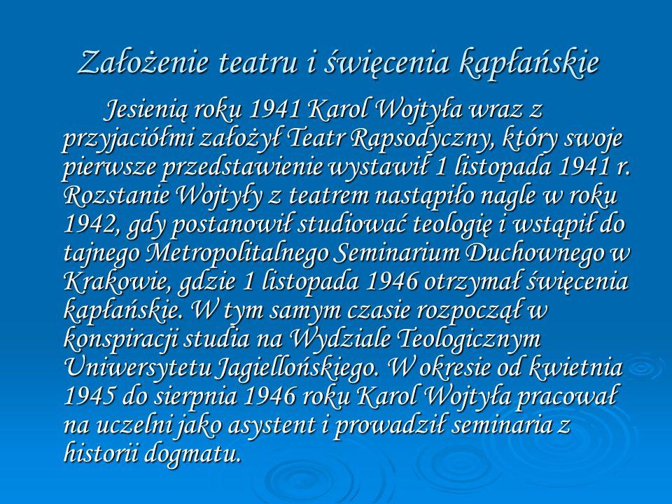 Założenie teatru i święcenia kapłańskie Jesienią roku 1941 Karol Wojtyła wraz z przyjaciółmi założył Teatr Rapsodyczny, który swoje pierwsze przedstaw